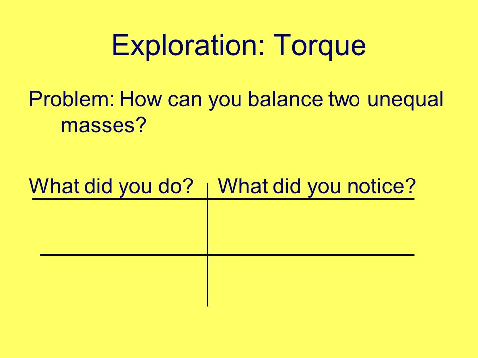 Exploration: Torque Problem: How can you balance two unequal masses