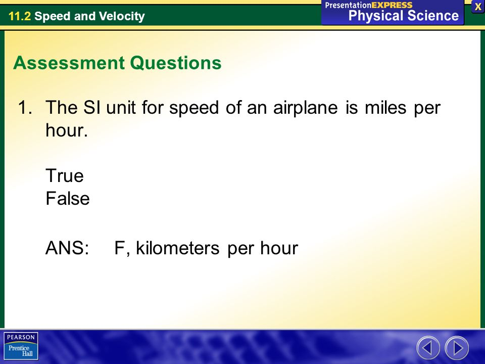 Assessment Questions The SI unit for speed of an airplane is miles per hour.