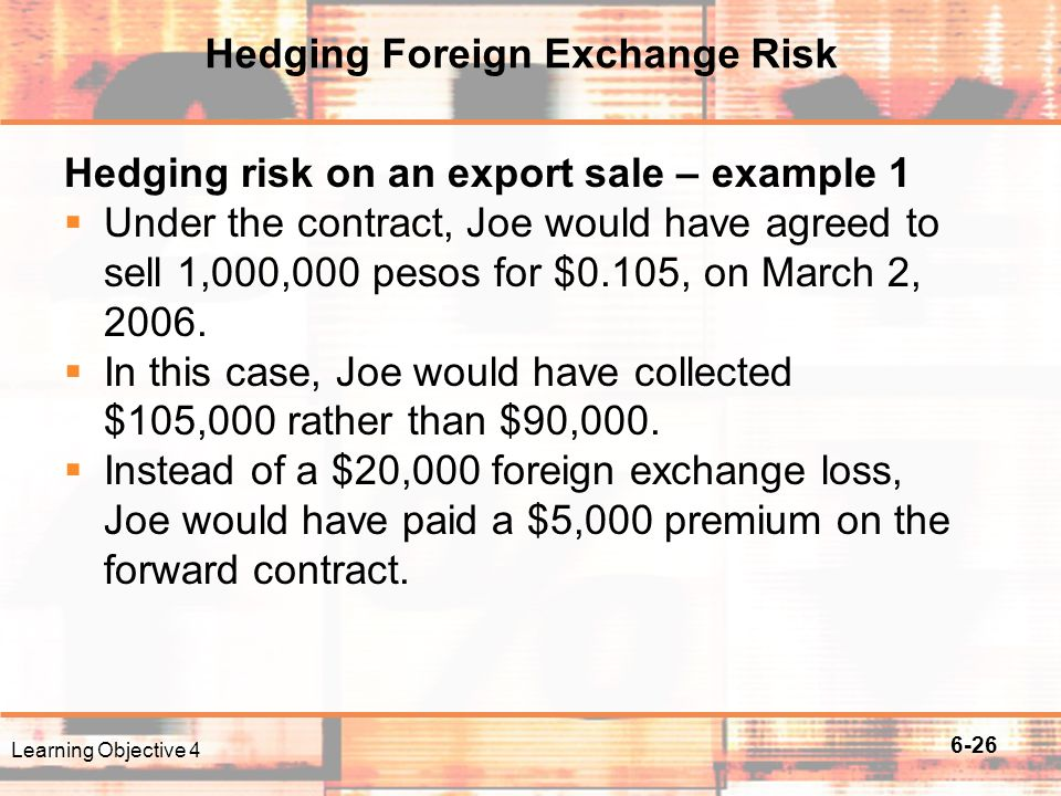 foreign exchange risk and hedging What cfos should know about foreign exchange risks understanding foreign exchange risk in the context of enterprise risk management enables finance chiefs to avoid overhedging their forex risks.