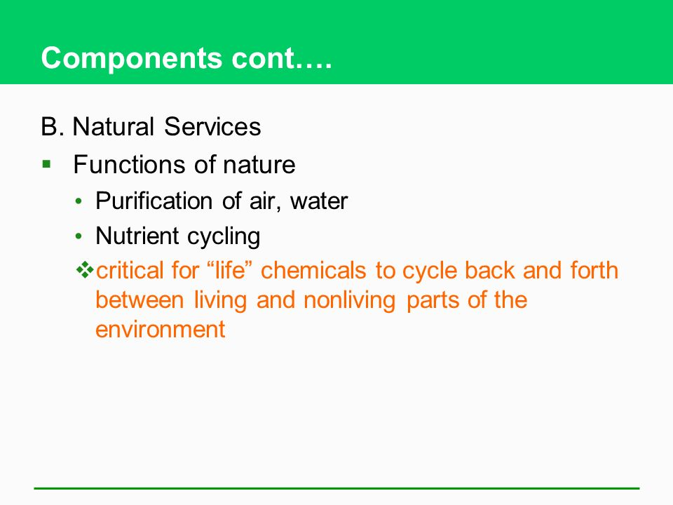Components cont…. B. Natural Services Functions of nature