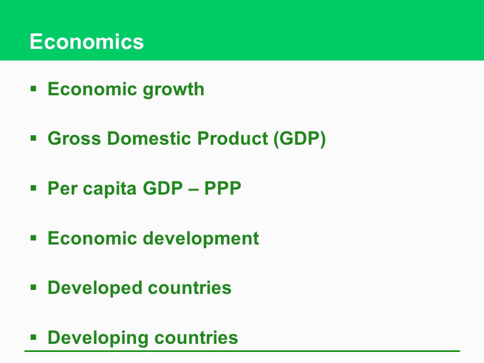 Economics Economic growth Gross Domestic Product (GDP)