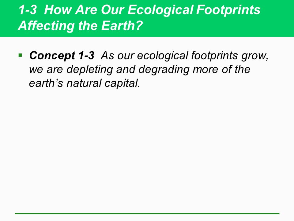 1-3 How Are Our Ecological Footprints Affecting the Earth