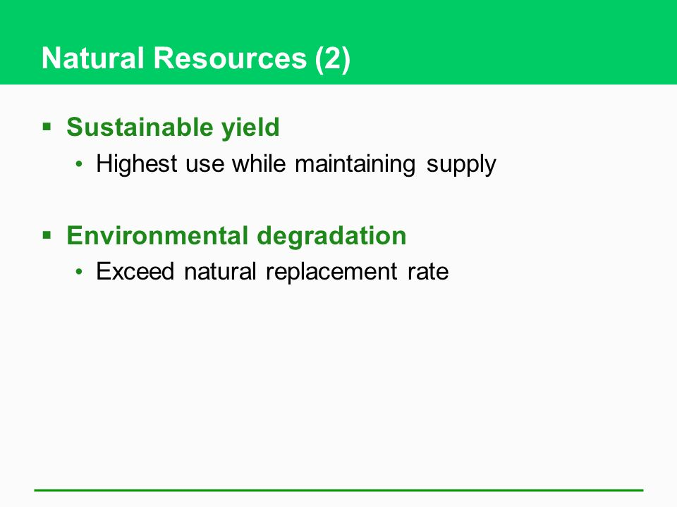 Natural Resources (2) Sustainable yield Environmental degradation