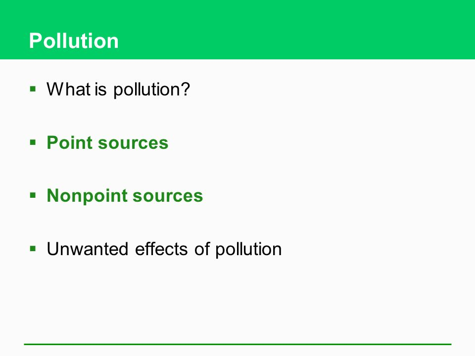 Pollution What is pollution Point sources Nonpoint sources