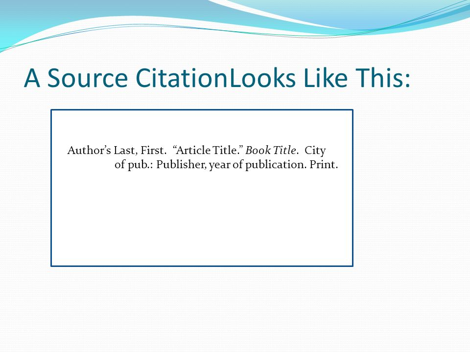 A Source CitationLooks Like This: