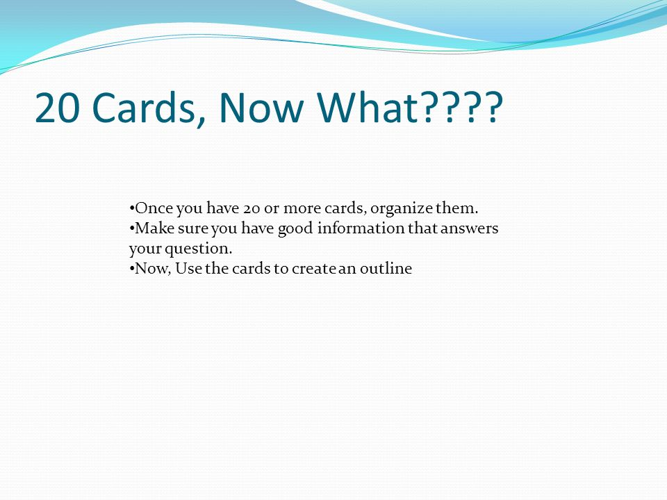 20 Cards, Now What Once you have 20 or more cards, organize them.