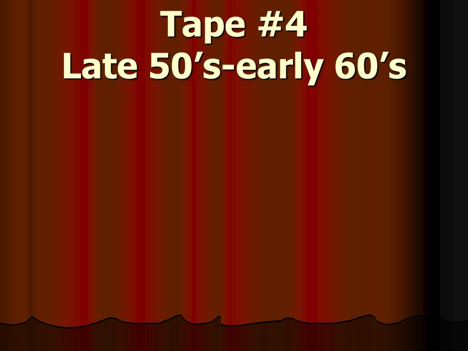Tape #4 Late 50's-early 60's
