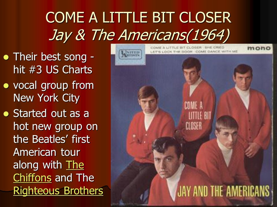 COME A LITTLE BIT CLOSER Jay & The Americans(1964)