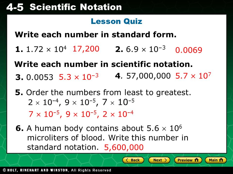 Lesson Quiz Write each number in standard form. 1. 1.72  104. 17,200. 2. 6.9  10–3. 0.0069. Write each number in scientific notation.
