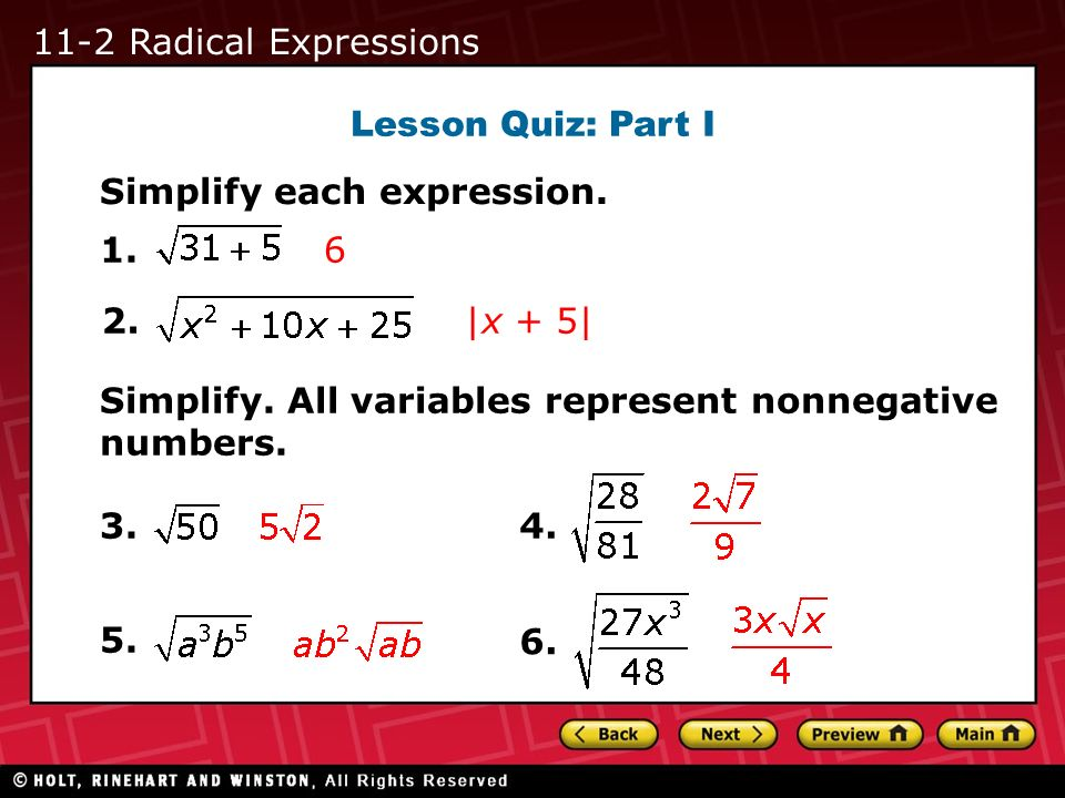 11-2 Radical Expressions Lesson Quiz: Part I. Simplify each expression. 1. 6. 2. |x + 5| Simplify. All variables represent nonnegative numbers.