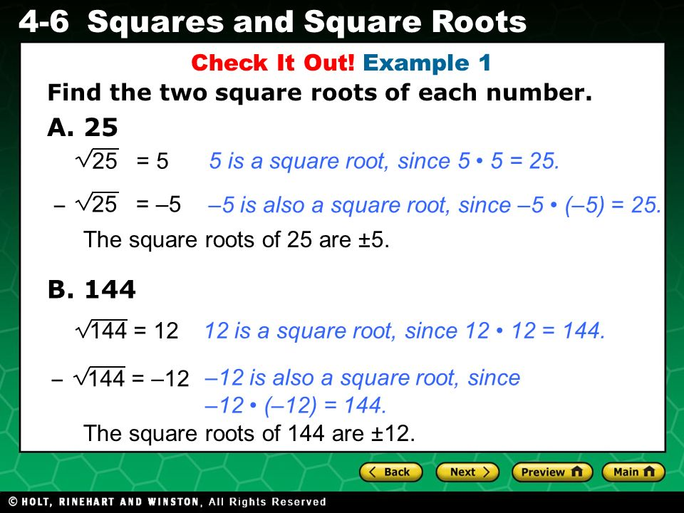 Check It Out! Example 1 Find the two square roots of each number. A. 25. 25 = 5. 5 is a square root, since 5 • 5 = 25.
