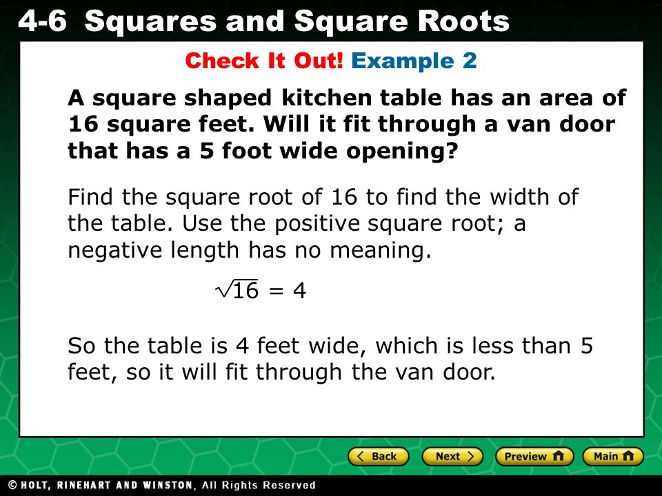 Check It Out! Example 2 A square shaped kitchen table has an area of 16 square feet. Will it fit through a van door that has a 5 foot wide opening