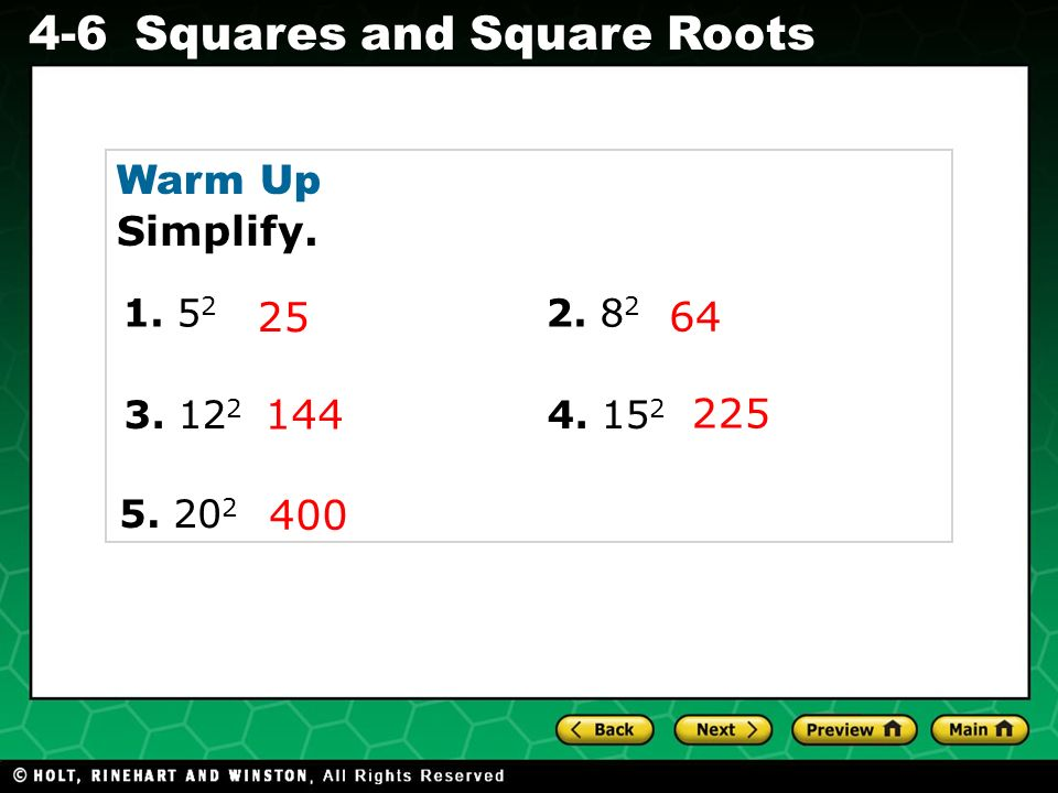 Warm Up Simplify. 1. 52 2. 82 25 64 3. 122 4. 152 144 225 5. 202 400