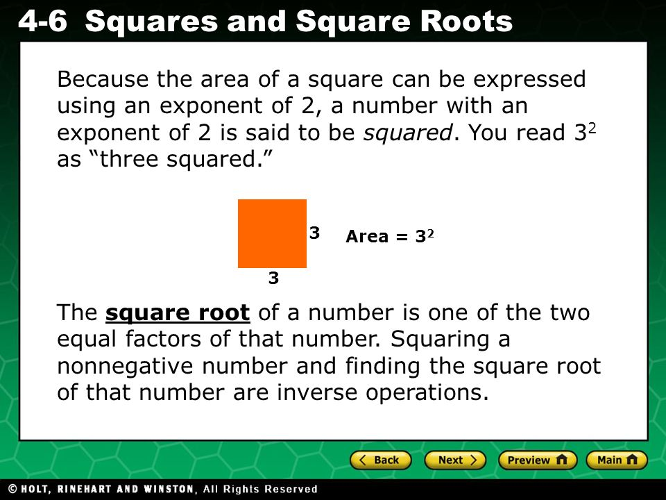 Because the area of a square can be expressed using an exponent of 2, a number with an exponent of 2 is said to be squared. You read 32 as three squared.