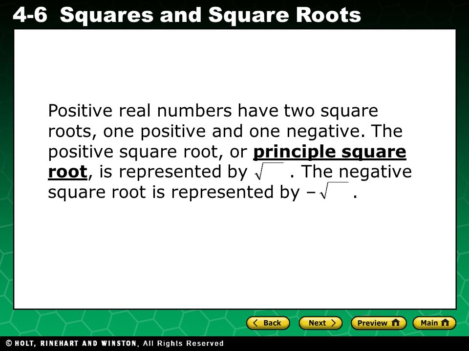 Positive real numbers have two square roots, one positive and one negative.