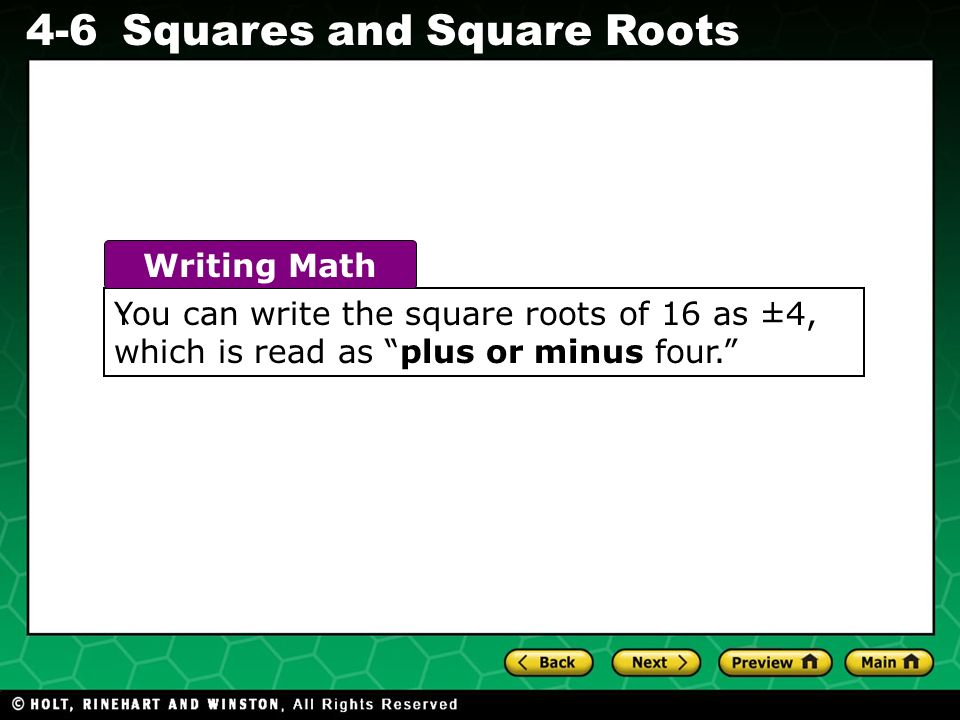 You can write the square roots of 16 as ±4, which is read as plus or minus four.