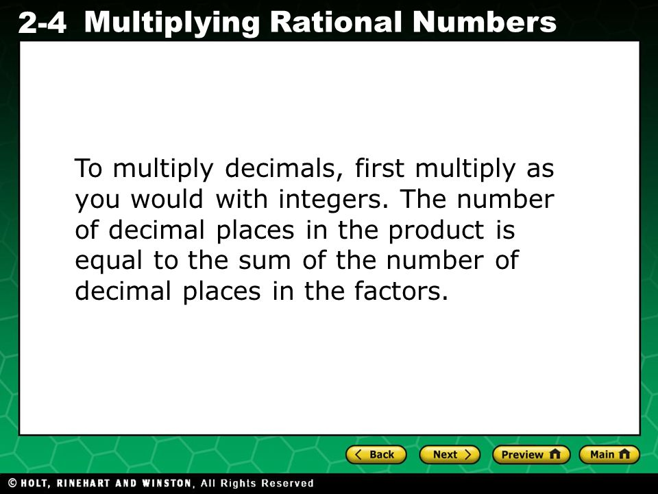 To multiply decimals, first multiply as you would with integers