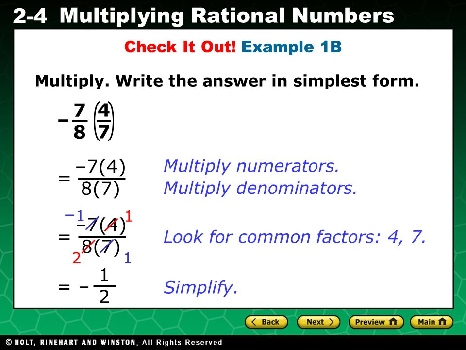 7 8 4 7 – = –7(4) 8(7) –1 –7(4) 8(7) = 1 2 = – Multiply numerators.