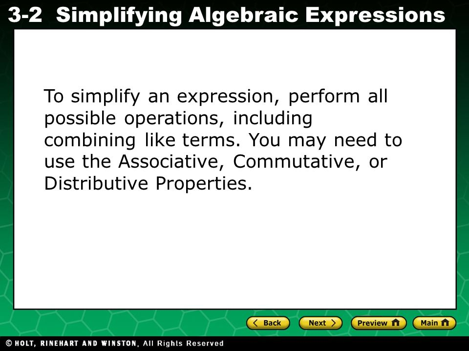 To simplify an expression, perform all possible operations, including combining like terms.
