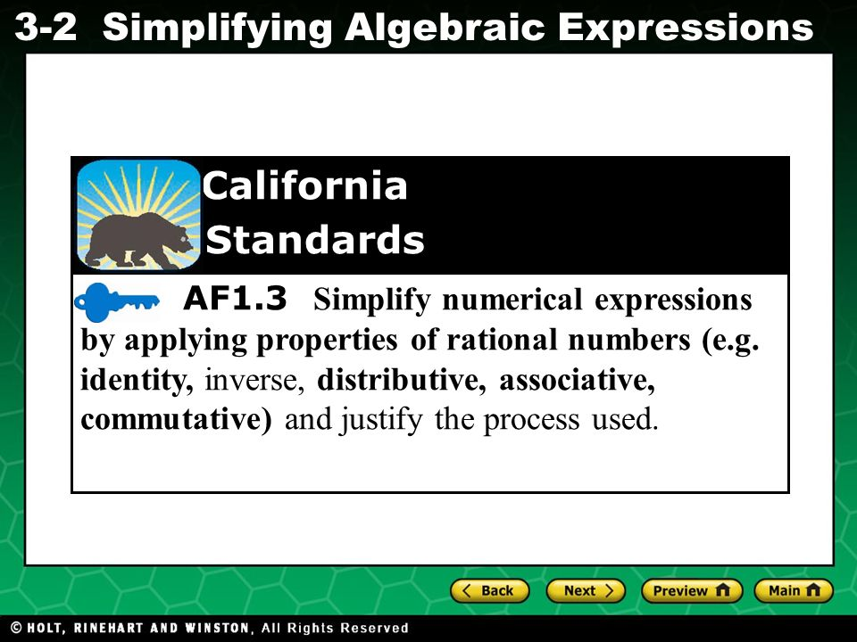 AF1.3 Simplify numerical expressions by applying properties of rational numbers (e.g. identity, inverse, distributive, associative, commutative) and justify the process used.
