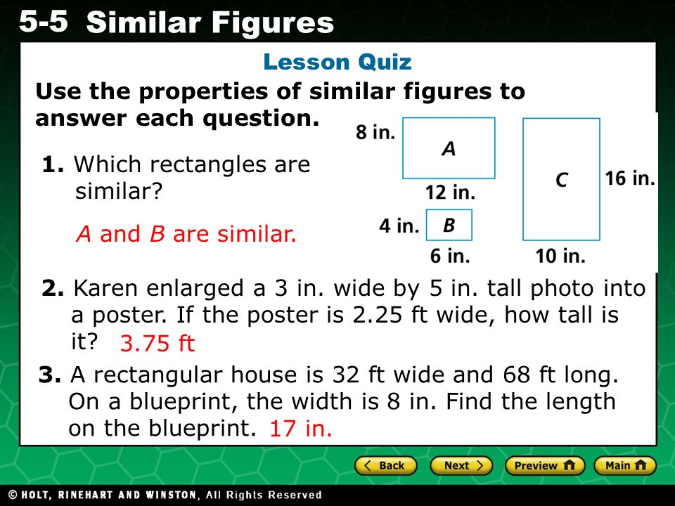 Lesson Quiz Use the properties of similar figures to answer each question. 1. Which rectangles are similar
