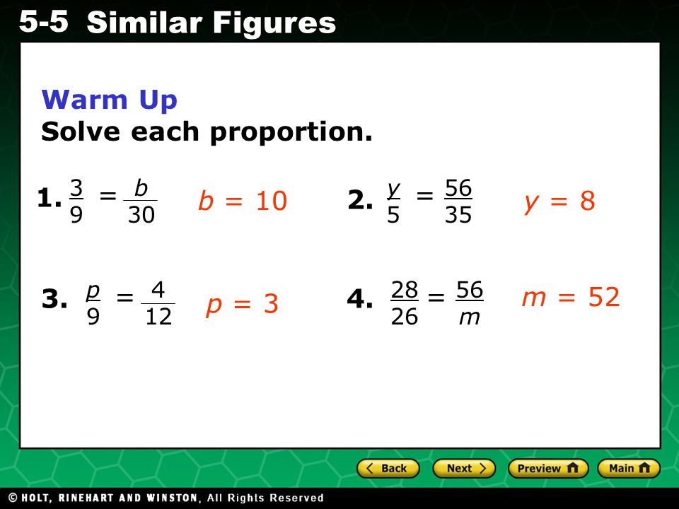 Warm Up Solve each proportion. = = 1. b = 10 2. y = 8 = = 3. 4. m = 52