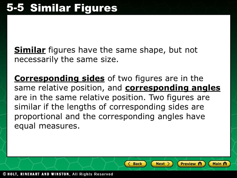 Similar figures have the same shape, but not necessarily the same size.