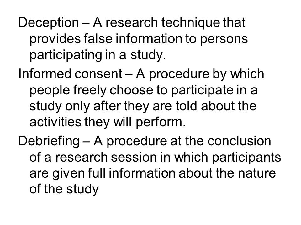 "using deception in research studies 2 thoughts on "" overheard: studies using deception "" tom lombardo february 13, 2015 at 10:16 pm url for university of mississippi's irb policy on deception in human subjects research."