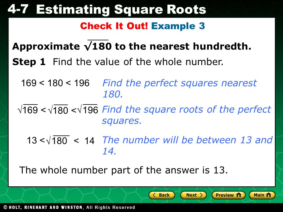 Check It Out! Example 3 Approximate √180 to the nearest hundredth. Step 1 Find the value of the whole number.