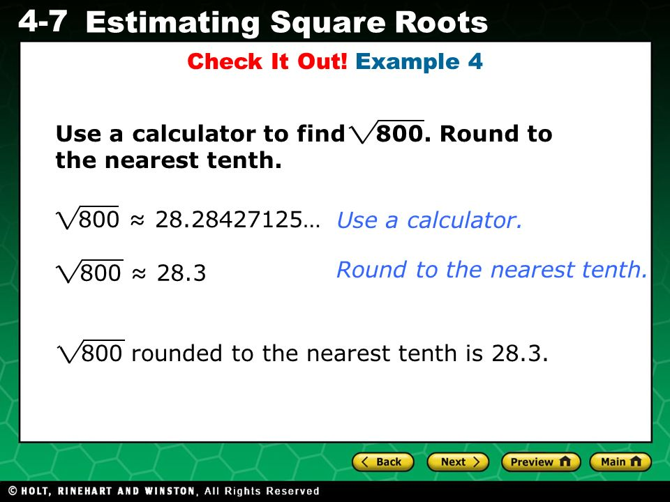 Check It Out! Example 4 Use a calculator to find 800. Round to the nearest tenth. 800 ≈ 28.28427125…