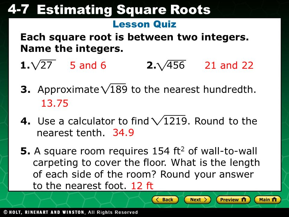 Lesson Quiz Each square root is between two integers. Name the integers. 1. 27 2. 456.