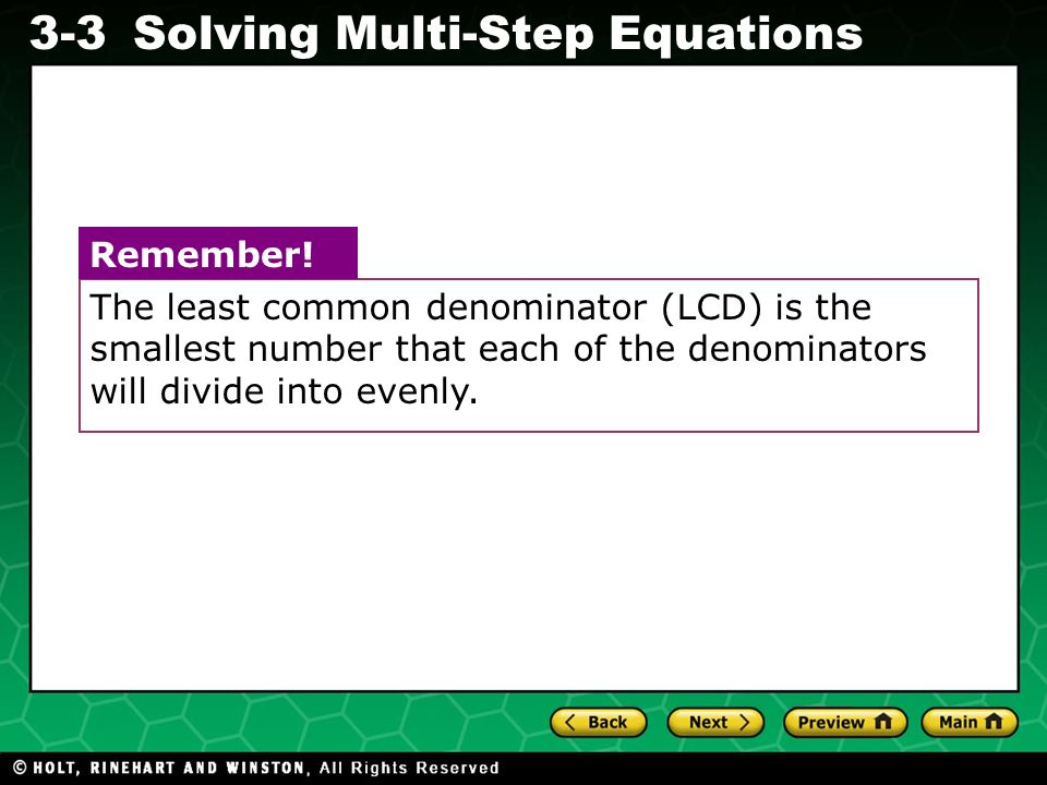 The least common denominator (LCD) is the smallest number that each of the denominators will divide into evenly.
