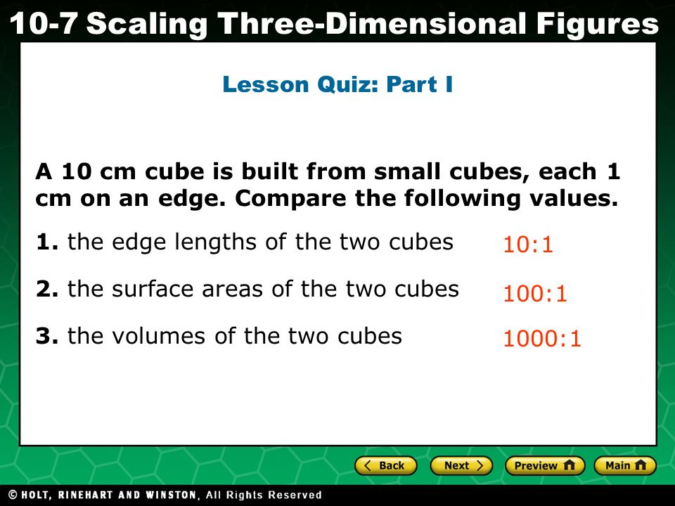 Lesson Quiz: Part I A 10 cm cube is built from small cubes, each 1 cm on an edge. Compare the following values.