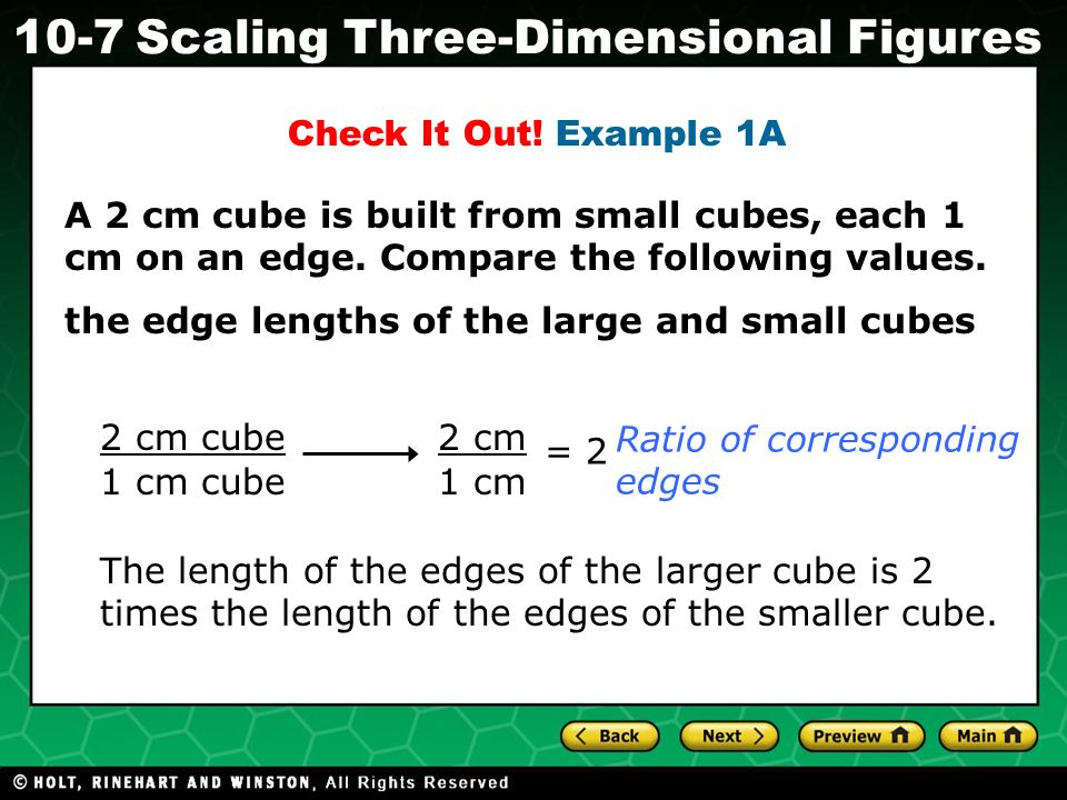 Check It Out! Example 1A A 2 cm cube is built from small cubes, each 1 cm on an edge. Compare the following values.