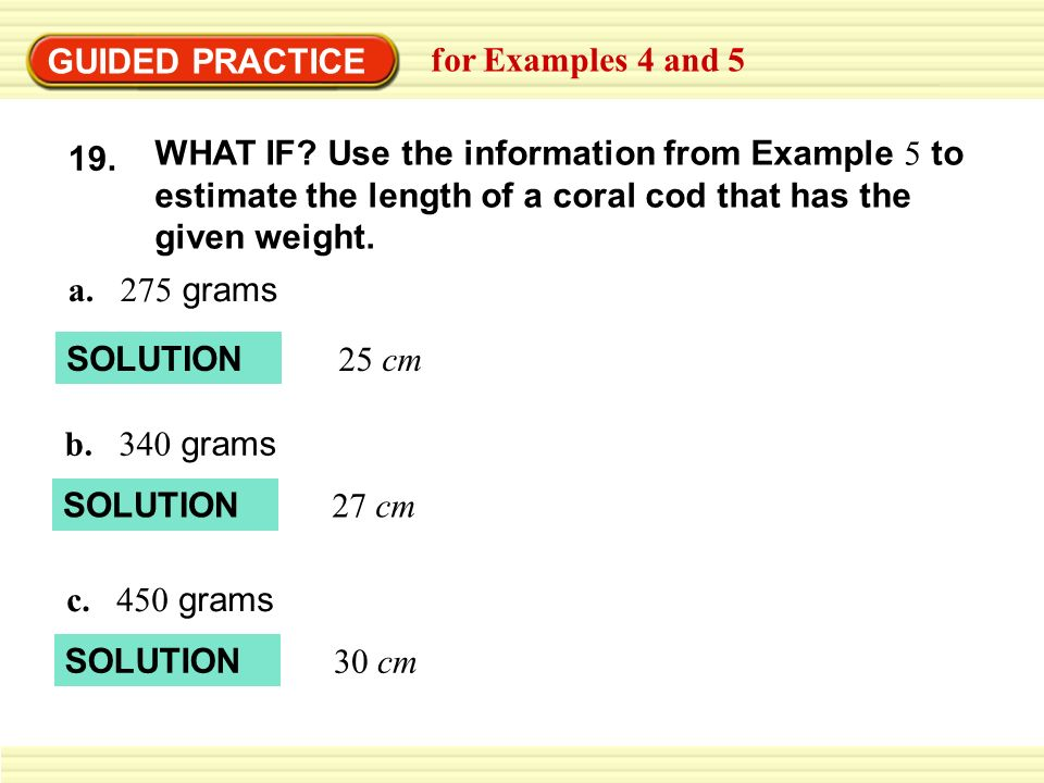 GUIDED PRACTICE for Examples 4 and 5. WHAT IF Use the information from Example 5 to estimate the length of a coral cod that has the given weight.