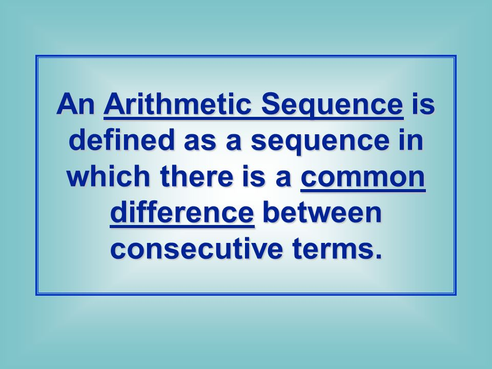 An Arithmetic Sequence is defined as a sequence in which there is a common difference between consecutive terms.