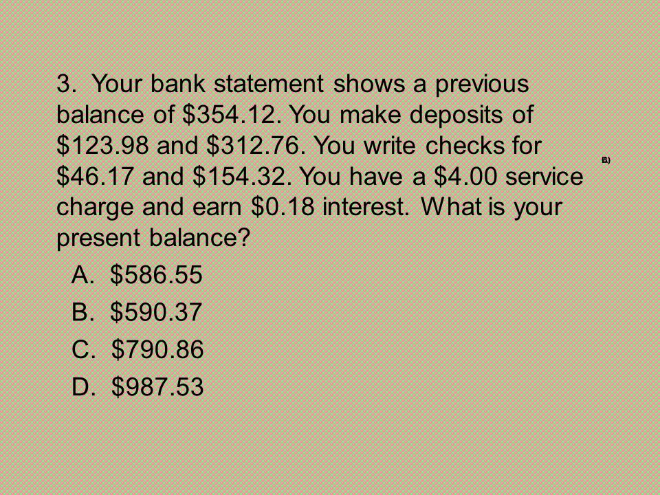3. Your bank statement shows a previous balance of $354. 12