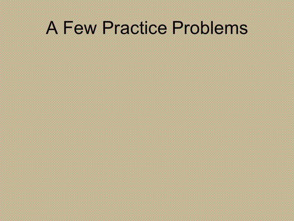 A Few Practice Problems