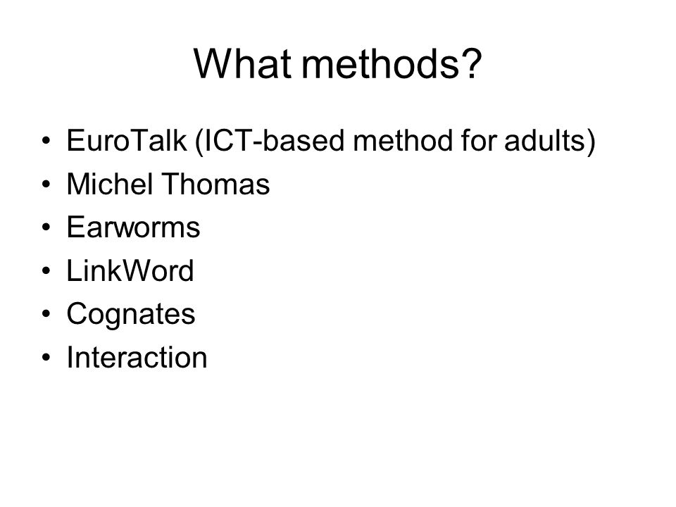 What methods EuroTalk (ICT-based method for adults) Michel Thomas