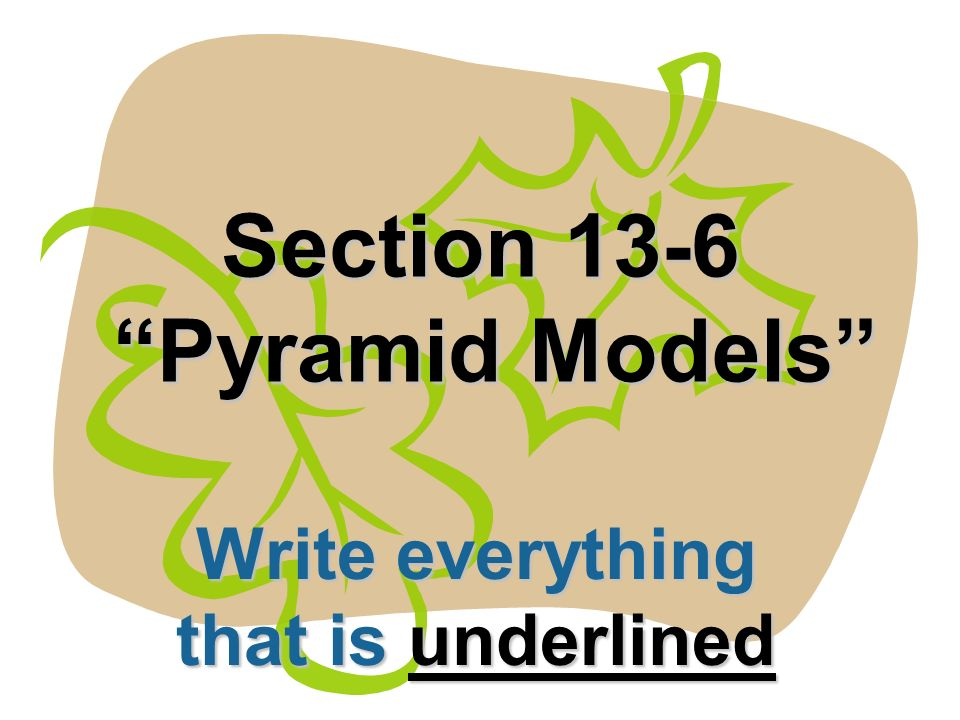 Section 13-6 Pyramid Models