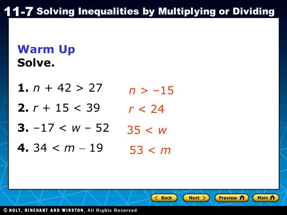 Warm Up Solve. 1. n + 42 > 27. 2. r + 15 < 39. 3. –17 < w – 52. 4. 34 < m - 19. n > –15. r < 24.