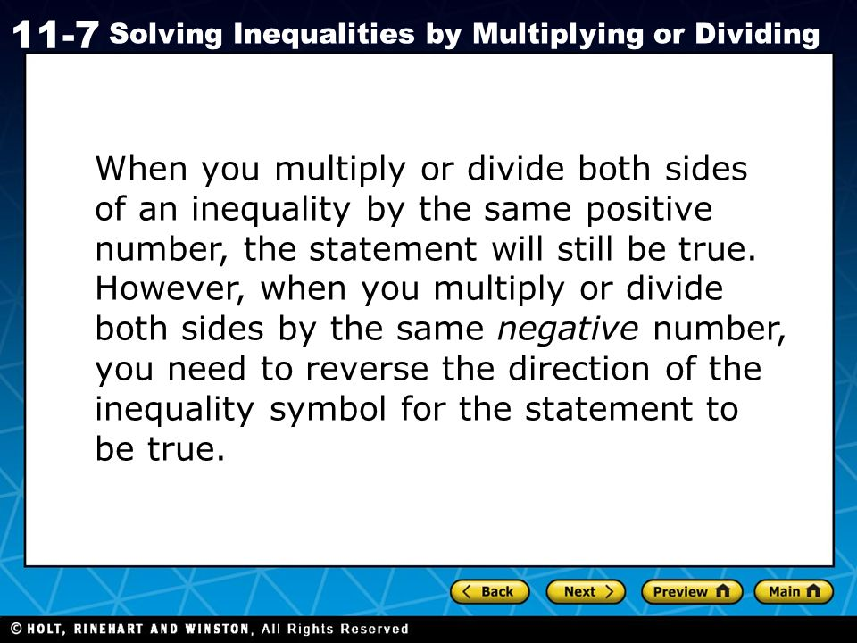 When you multiply or divide both sides of an inequality by the same positive number, the statement will still be true.