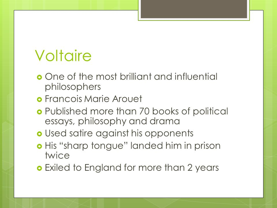 Voltaire One of the most brilliant and influential philosophers