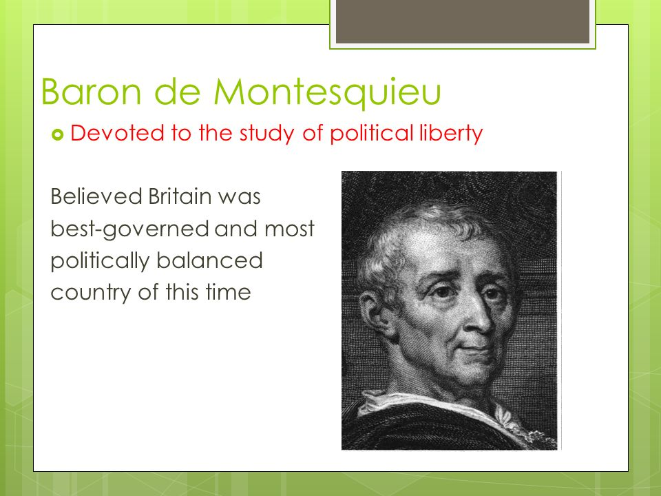 Baron de Montesquieu Devoted to the study of political liberty