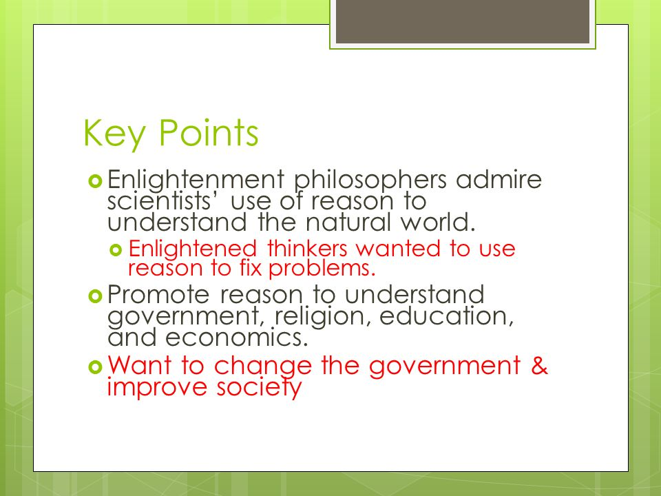Key Points Enlightenment philosophers admire scientists' use of reason to understand the natural world.