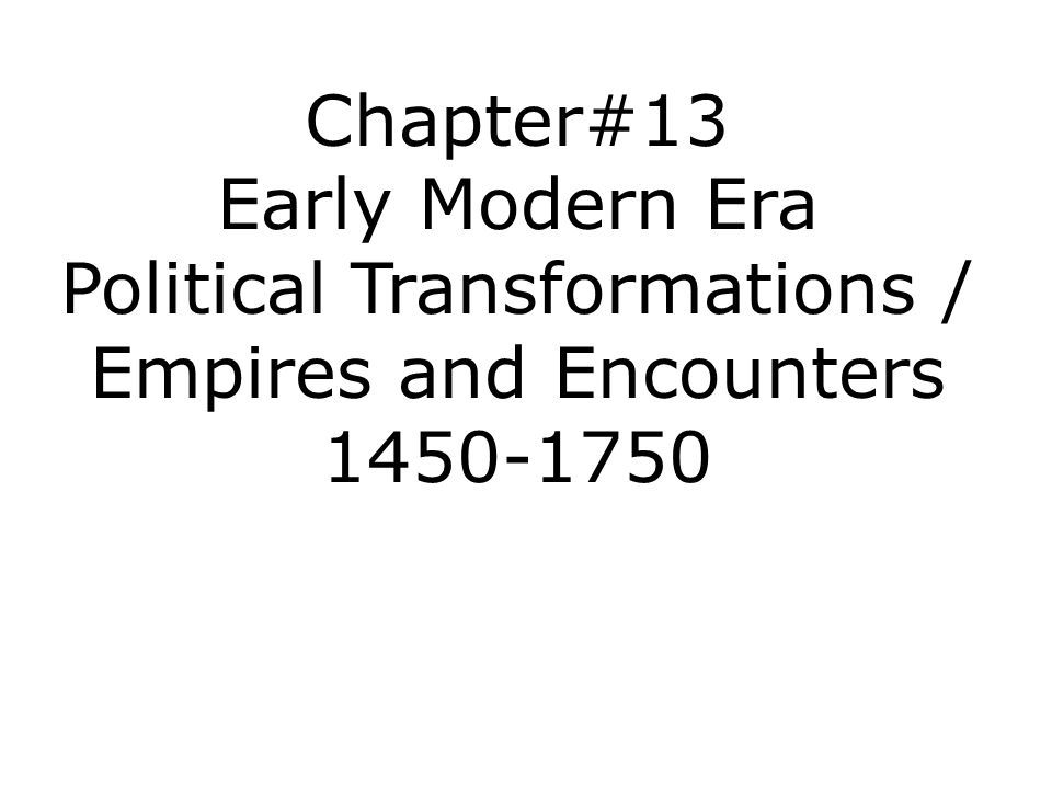 Political Transformations / Empires and Encounters 1450-1750