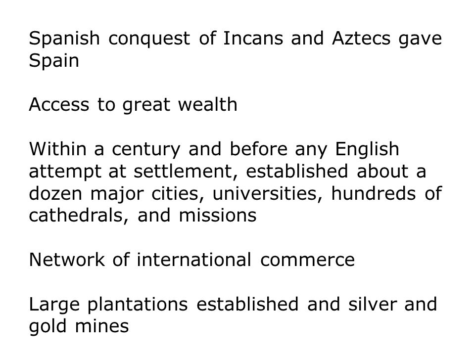 Spanish conquest of Incans and Aztecs gave Spain