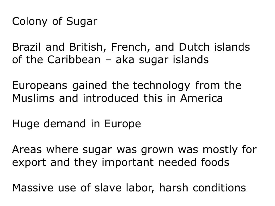 Colony of Sugar Brazil and British, French, and Dutch islands of the Caribbean – aka sugar islands.