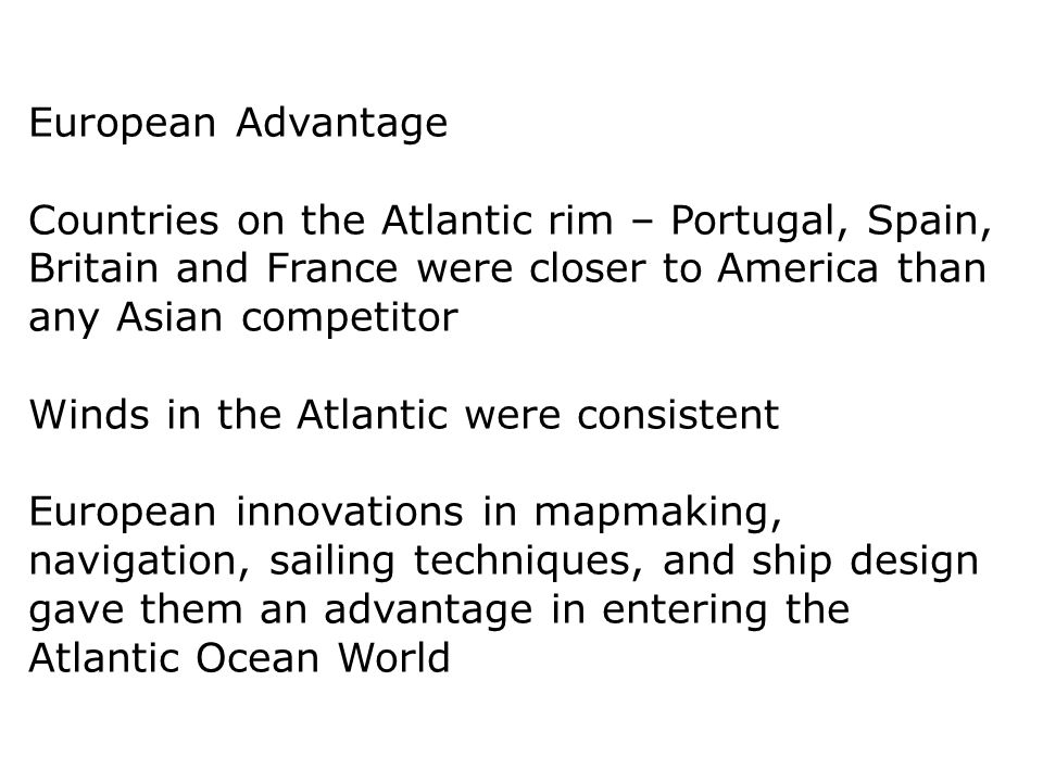 European Advantage Countries on the Atlantic rim – Portugal, Spain, Britain and France were closer to America than any Asian competitor.