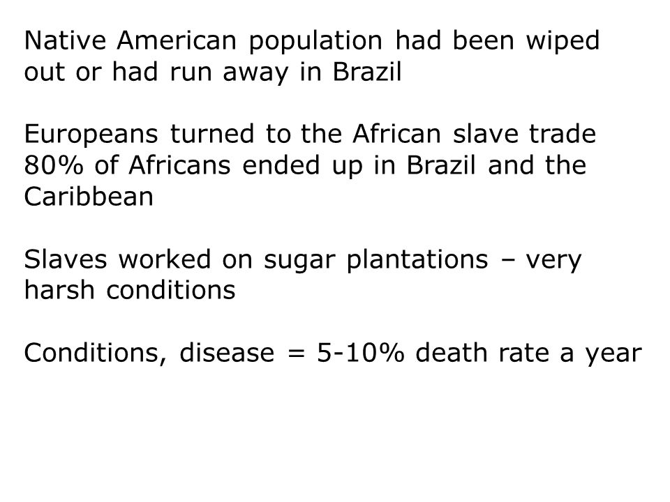 Native American population had been wiped out or had run away in Brazil